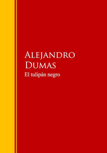 Alejandro Dumas El tulipán negro alejandro arias el niã±o predicador
