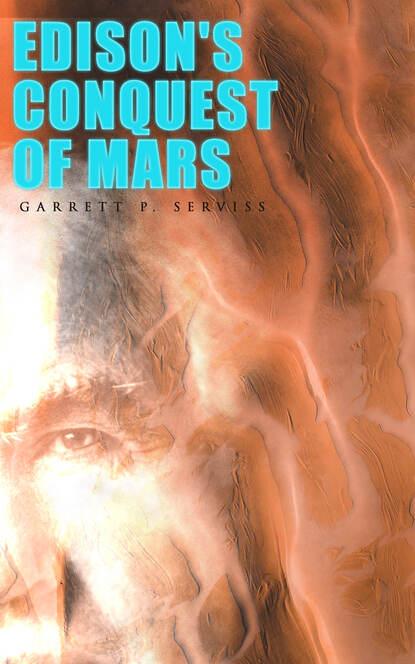 Фото - Garrett P. Serviss Edison's Conquest of Mars garrett putman serviss a columbus of space