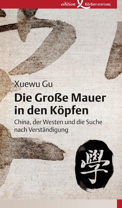Xuewu Gu Die Große Mauer in den Köpfen xuewu gu die große mauer in den köpfen