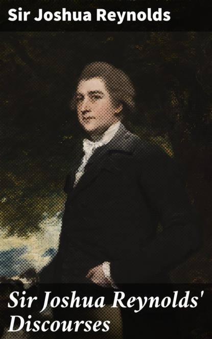 Sir Joshua Reynolds Sir Joshua Reynolds' Discourses sir joshua reynolds sir joshua reynolds discourses