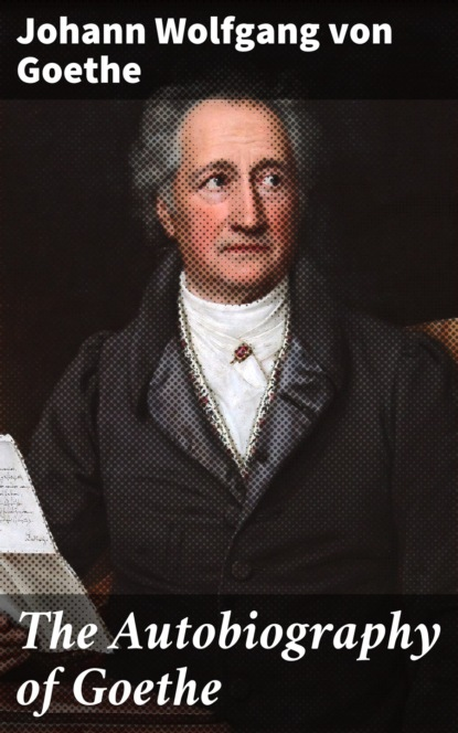 Johann Wolfgang von Goethe The Autobiography of Goethe johann wolfgang von goethe faust tragedii część pierwsza