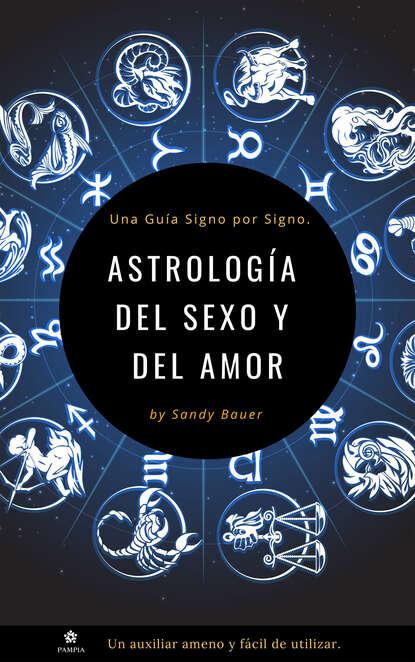 Sandy Bauer Astrología del sexo y del amor виталий мушкин sexo del presidente – 2 miembro inflexible
