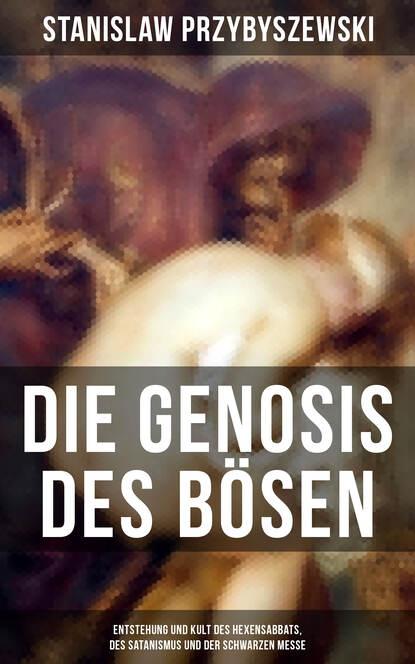Stanislaw Przybyszewski DIE GENOSIS DES BÖSEN - Entstehung und Kult des Hexensabbats, des Satanismus und der Schwarzen Messe недорого