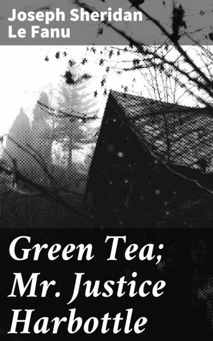 Joseph Sheridan Le Fanu Green Tea; Mr. Justice Harbottle mark joseph stern american justice 2019