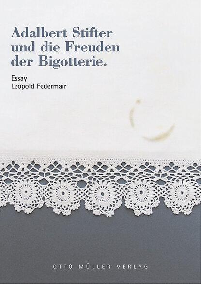 Leopold Federmair Adalbert Stifter und die Freuden der Bigotterie adalbert stifter die starken frauen der weltliteratur 26 romane in einem band