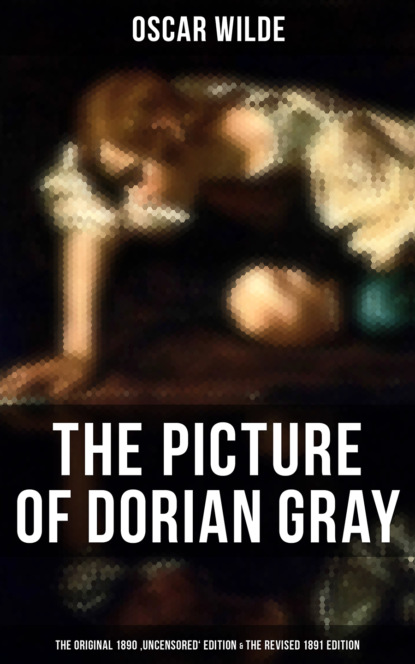Оскар Уайльд THE PICTURE OF DORIAN GRAY (The Original 1890 'Uncensored' Edition & The Revised 1891 Edition) cindy lou aillaud recess at 20 below revised edition