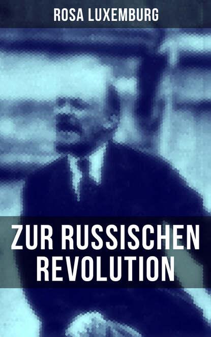 Rosa Luxemburg Rosa Luxemburg: Zur russischen Revolution rosa luxemburg rosa luxemburg zur russischen revolution