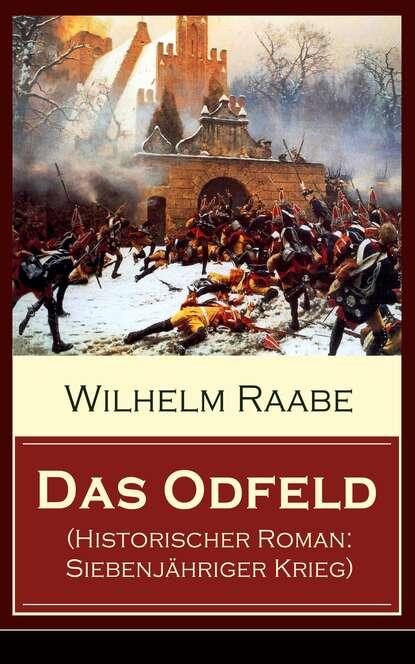 Фото - Wilhelm Raabe Das Odfeld (Historischer Roman: Siebenjähriger Krieg) richard voß das haus der grimaldi historischer roman