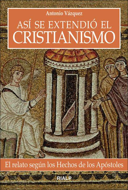 Antonio Vázquez Galiano Así se extendió el cristianismo