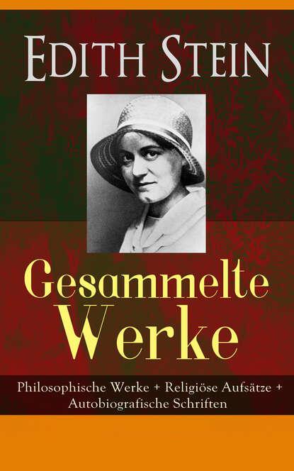Фото - Edith Stein Gesammelte Werke: Philosophische Werke + Religiöse Aufsätze + Autobiografische Schriften jack london gesammelte werke