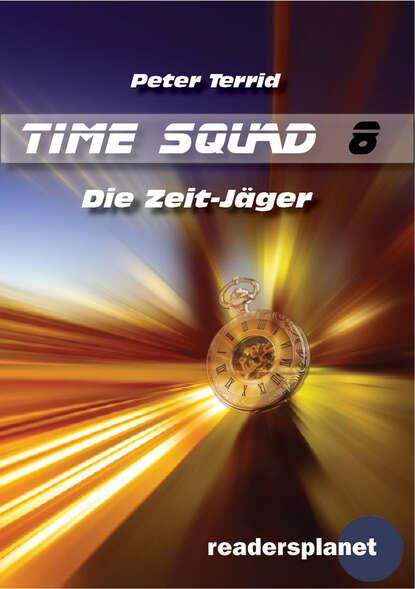 Peter Terrid Time Squad 8: Die Zeit Jäger недорого