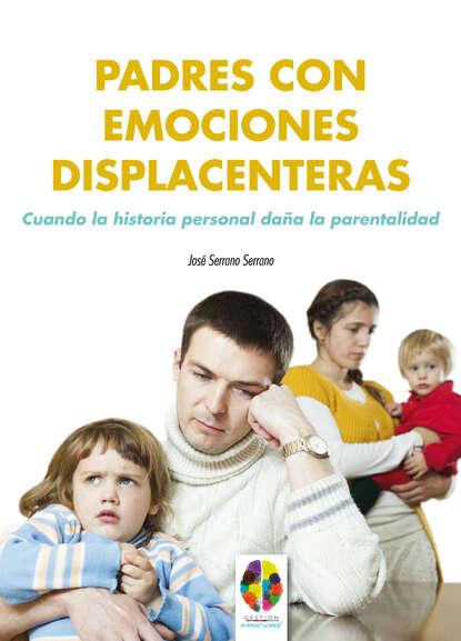 José Serrano Serrano Padres con emociones displacenteras. Cuando la historia personal daña la parentalidad ana hilda cruz padres con carácter