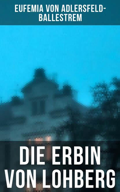 Eufemia von Adlersfeld-Ballestrem Die Erbin von Lohberg недорого