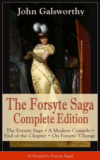 John Galsworthy The Forsyte Saga Complete Edition: The Forsyte Saga + A Modern Comedy + End of the Chapter + On Forsyte 'Change (A Prequel to Forsyte Saga) the edge chronicles 8 vox book 2 of the rook saga