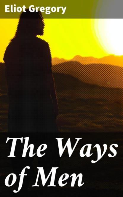 Eliot Gregory The Ways of Men gregory thaumaturgus the sacred writings of gregory thaumaturgus