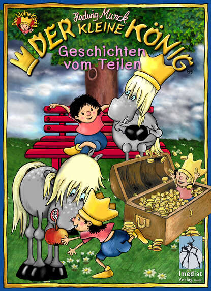 Hedwig Munck Der kleine König, Geschichten vom Teilen munck hedwig der kleine konig will keinen kuss
