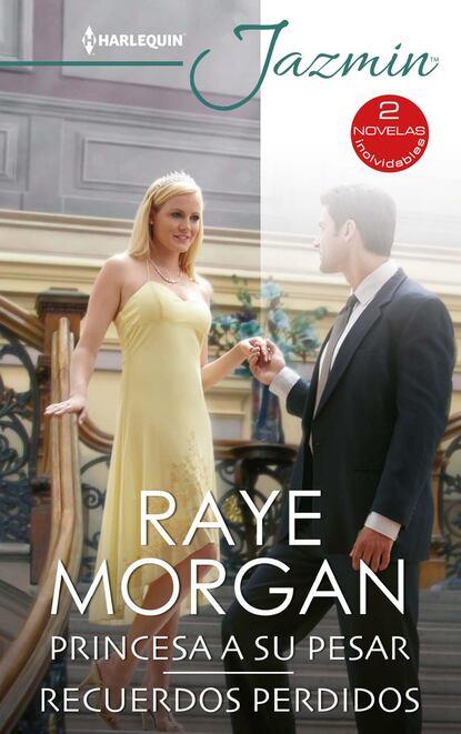 Raye Morgan Princesa a su pesar - Recuerdos perdidos raye morgan princesa a su pesar recuerdos perdidos