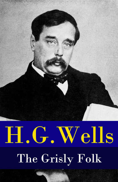 H. G. Wells The Grisly Folk (A rare science fiction story by H. G. Wells) h g wells you can t be too careful