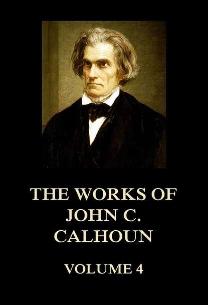 John C. Calhoun The Works of John C. Calhoun Volume 4 недорого