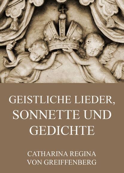 Catharina Regina von Greiffenberg Geistliche Lieder, Sonnette und Gedichte catharina regina von greiffenberg geistliche lieder sonnette und gedichte