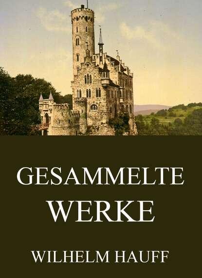 Фото - Вильгельм Гауф Gesammelte Werke heinrich zschokke gesammelte werke