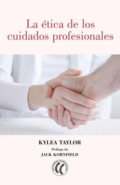Kylea Taylor La ética de los cuidados profesionales dossie easton ética promiscua