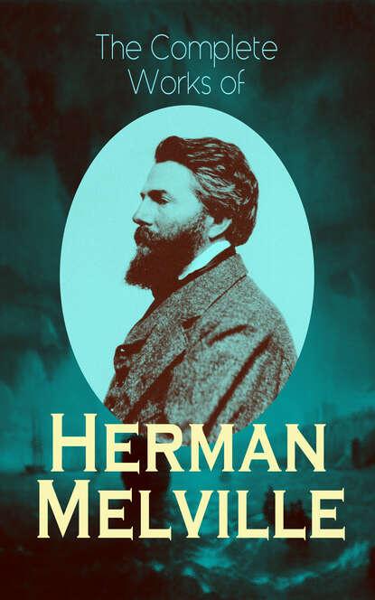 Herman Melville The Complete Works of Herman Melville герман мелвилл herman melville the complete works readon classics