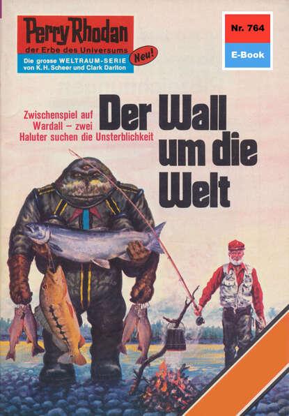 Clark Darlton Perry Rhodan 764: Der Wall um die Welt clark darlton perry rhodan 617 der kampf um die positronik
