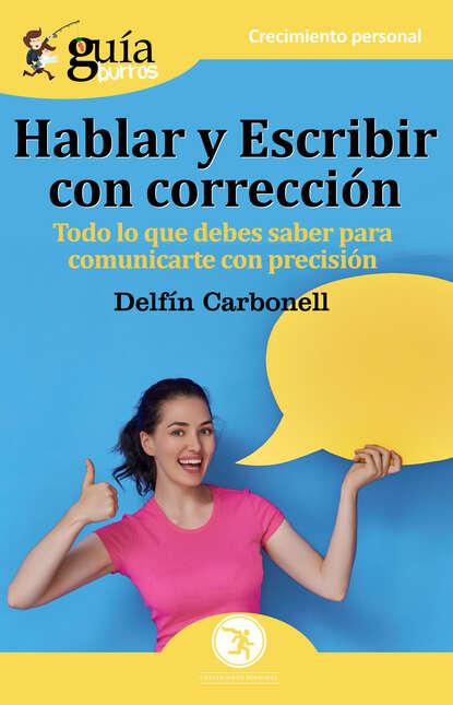 Фото - Delfín Carbonell Basset GuíaBurros: Hablar y escribir con corrección josu imanol delgado y ugarte guíaburros poder y pobreza