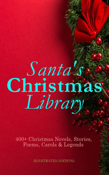 Лаймен Фрэнк Баум Santa's Christmas Library: 400+ Christmas Novels, Stories, Poems, Carols & Legends (Illustrated Edition) лаймен фрэнк баум big book of christmas novels tales legends