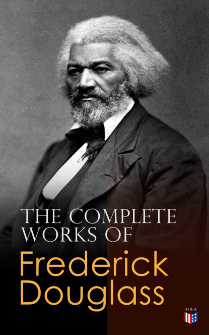 Frederick Douglass The Complete Works of Frederick Douglass frederick william faber spiritual conferences