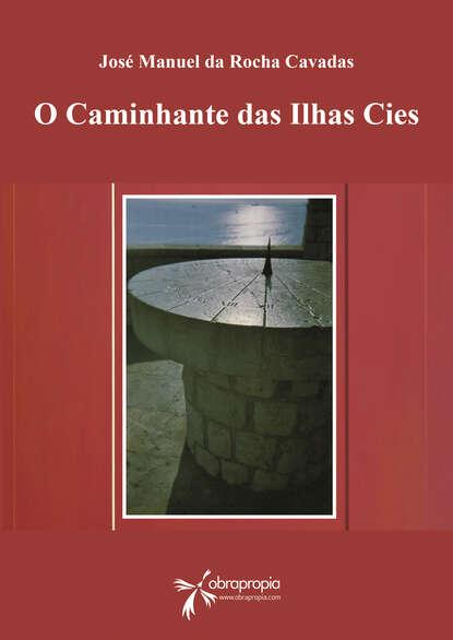 José Manuel da Rocha Cavadas O caminhante das Ilhas Cies afonso rocha alexandrina o diabo e o inferno existem