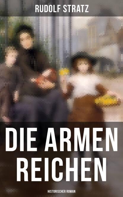 Rudolf Stratz Die armen Reichen: Historischer Roman rudolf stratz madlene historischer roman aus dem großen bauernkrieg von 1525