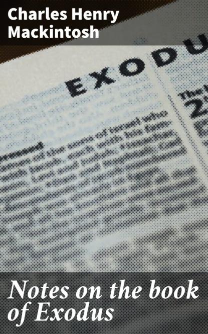 Charles Henry Mackintosh Notes on the book of Exodus charles henry mackintosh notes on the book of deuteronomy volume i