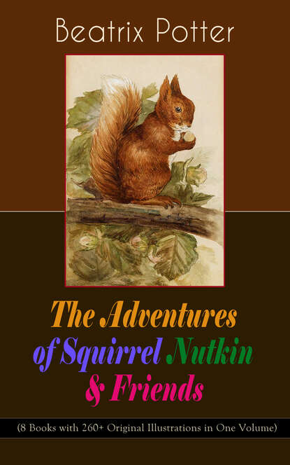 Beatrix Potter The Adventures of Squirrel Nutkin & Friends (8 Books with 260+ Original Illustrations in One Volume) potter b the beatrix potter collection volume one