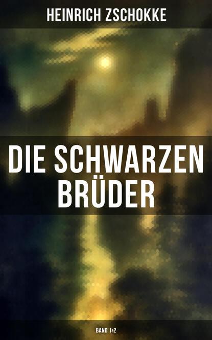 Фото - Heinrich Zschokke Die schwarzen Brüder (Band 1&2) heinrich zschokke gesammelte werke
