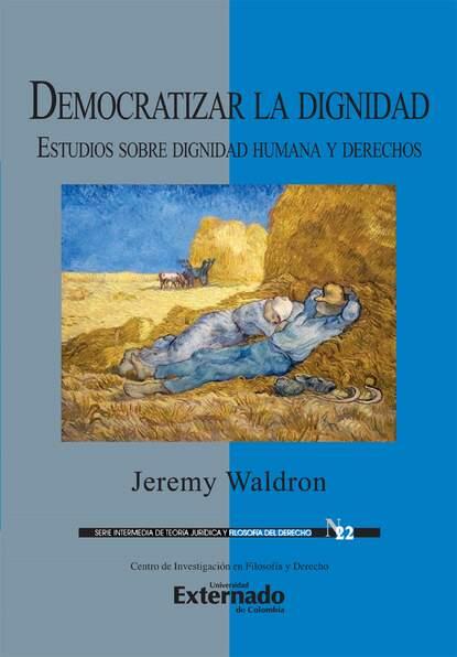 Jeremy Waldron Democratizar la dignidad : estudios sobre dignidad humana y derechos