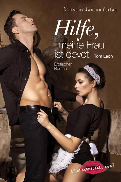Tom Leon Hilfe, meine Frau ist devot! michael streicher erste hilfe für meine katze