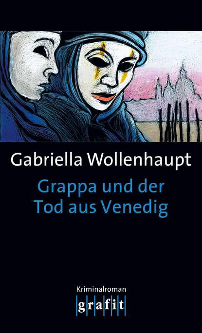 Gabriella Wollenhaupt Grappa und der Tod aus Venedig недорого