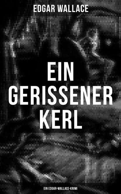 Edgar Wallace Ein gerissener Kerl: Ein Edgar-Wallace-Krimi edgar wallace grey timothy