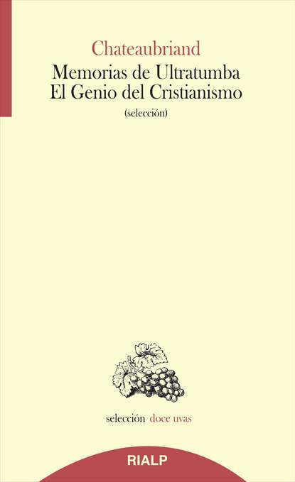 François-René de Chateaubriand Memorias de Ultratumba - El Genio del Cristianismo françois rené de chateaubriand atala and rene
