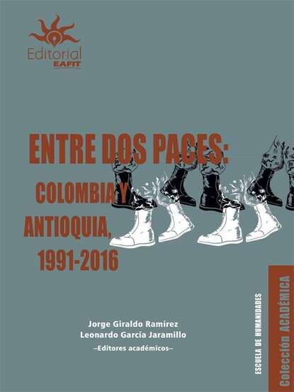 Jorge Giraldo Ramírez Entre dos paces: Colombia y Antioquia, 1991-2016 marie estripeaut bourjac hagamos las paces