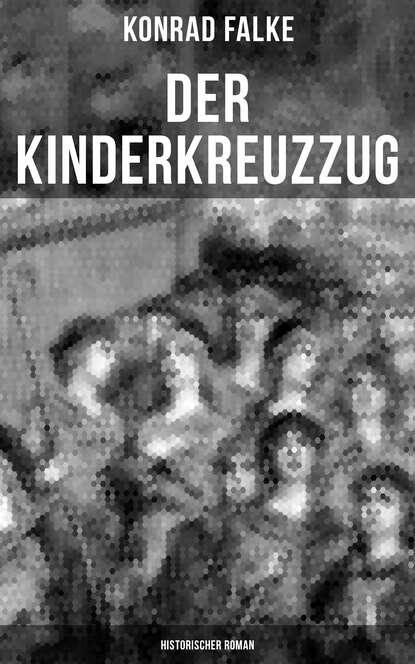 Konrad Falke Der Kinderkreuzzug (Historischer Roman) недорого