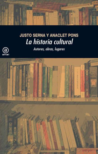 Justo Serna Alonso La historia cultural (2.ª Edición) justo l gonzalez historia abreviada del pensamiento cristiano
