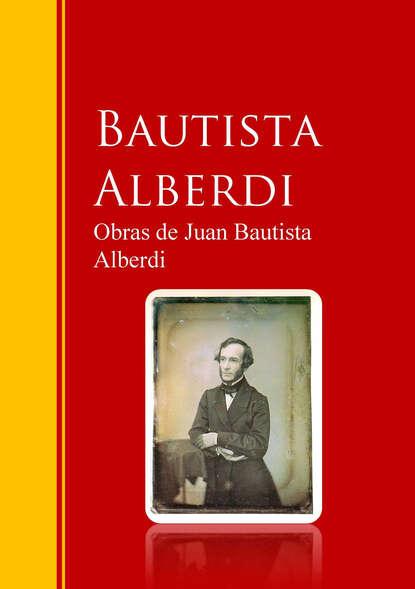 Juan Bautista Alberdi Obras de Juan Bautista Alberdi juan h cadavid r hidráulica de canales fundamentos