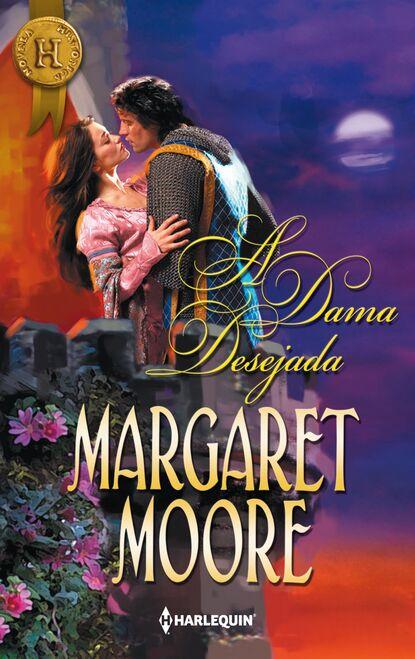 Margaret Moore A dama desejada margaret moore lord of dunkeathe