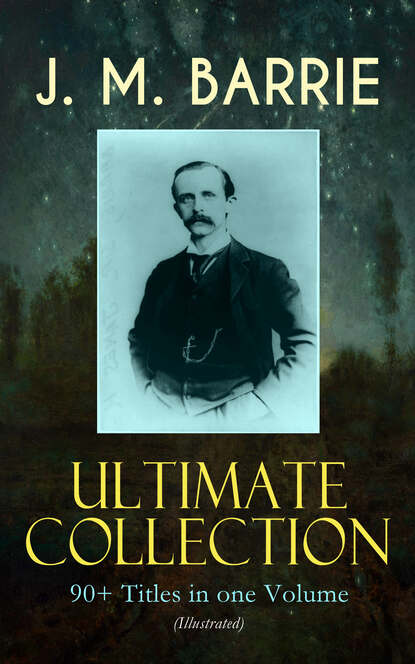 J. M. Barrie J. M. BARRIE Ultimate Collection: 90+ Titles in one Volume (Illustrated) недорого