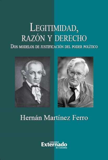 Hernán Martínez Ferro Legitimidad, razón y derecho. Dos modelos de justificación del poder político hernán ferney rodríguez garcía contingencias del lenguaje