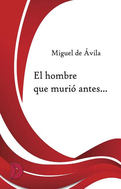 Фото - Miguel de Ávila El hombre que murió antes... блейк пирс antes que ele cobice
