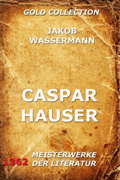 Фото - Jakob Wassermann Caspar Hauser caspar lee caspar lee